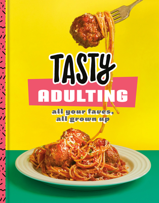 Tasty Adulting: All Your Faves, All Grown Up: A Cookbook Cover Image