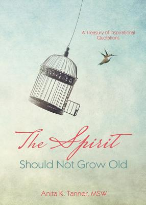 The Spirit Should Not Grow Old: A Treasury of Inspirational Quotations Cover Image