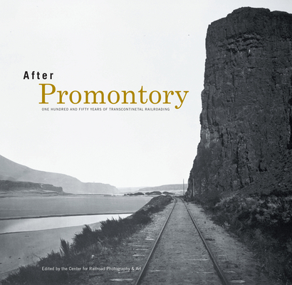 After Promontory: One Hundred and Fifty Years of Transcontinental Railroading Cover Image