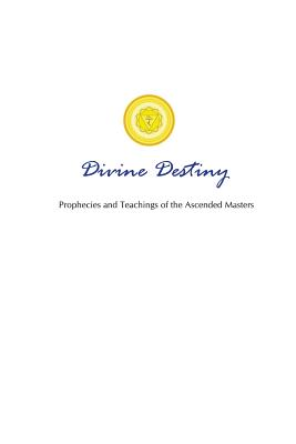 Divine Destiny: Prophecies and Teachings of the Ascended Masters Cover Image