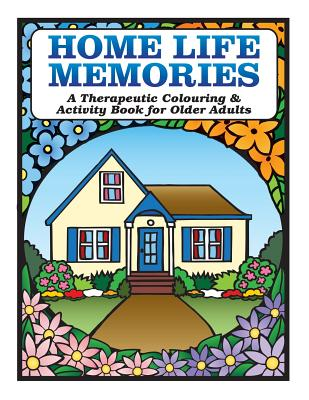 Home Life Memories: A Therapeutic Colouring & Activity Book for Older Adults Cover Image