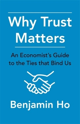 Why Trust Matters: An Economist's Guide to the Ties That Bind Us Cover Image