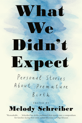 What We Didn't Expect: Personal Stories about Premature Birth Cover Image