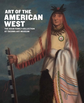 Art of the American West: The Haub Family Collection at Tacoma Art Museum Cover Image