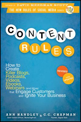 Content Rules: How to Create Killer Blogs, Podcasts, Videos, Ebooks, Webinars (and More) That Engage Customers and Ignite Your Busine (New Rules Social Media #13) Cover Image