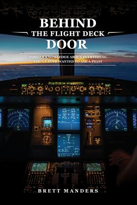 Behind The Flight Deck Door: Insider Knowledge About Everything You've Ever Wanted to Ask A Pilot Cover Image