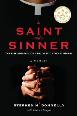 A Saint and a Sinner: The Rise and Fall of a Beloved Catholic Priest Cover Image