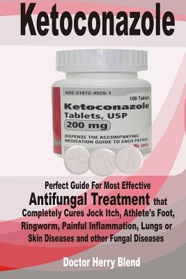 Ketoconazole: Perfect Guide for Most Effective Antifungal Treatment That Completely Cures Jock Itch, Athlete's Foot, Ringworm, Painf Cover Image