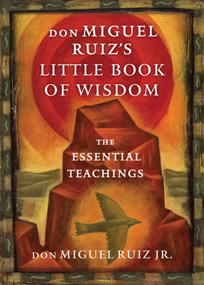 Don Miguel Ruiz's Little Book of Wisdom: The Essential Teachings Cover Image
