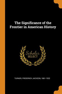 The Significance of the Frontier in American History Cover Image