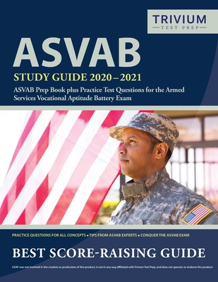 ASVAB Study Guide 2020-2021: ASVAB Prep Book plus Practice Test Questions for the Armed Services Vocational Aptitude Battery Exam Cover Image