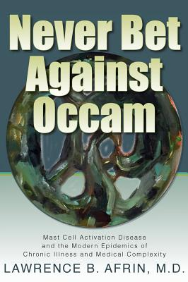 Never Bet Against Occam: Mast Cell Activation Disease and the Modern Epidemics of Chronic Illness and Medical Complexity Cover Image