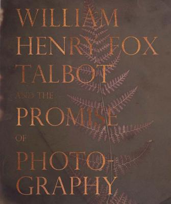 William Henry Fox Talbot and the Promise of Photography Cover Image