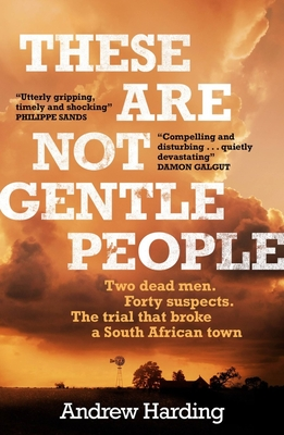 """Book cover: These are not gentle people. A dark stormy sky over a prairie. Text beneath the title reads: """"Two dead men. Forty suspects. The trial that broke a South African town"""""""