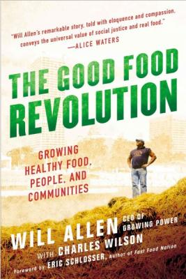 The Good Food Revolution: Growing Healthy Food, People, and Communities Cover Image