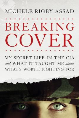 Breaking Cover: My Secret Life in the CIA and What It Taught Me about What's Worth Fighting for Cover Image