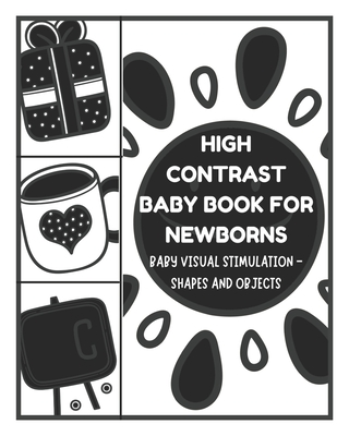 Baby Visual Stimulation - High Contrast Baby Book for Newborns - Shapes and Objects: Sensory Book for Newborns 0-6 Months Cover Image