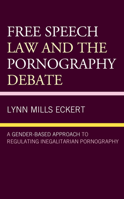 Free Speech Law and the Pornography Debate: A Gender-Based Approach to Regulating Inegalitarian Pornography Cover Image