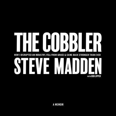 The Cobbler: How I Disrupted an Industry, Fell from Grace, and Came Back Stronger Than Ever Cover Image