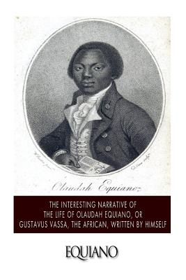The Interesting Narrative of the Life of Olaudah Equiano, or Gustavus Vassa, the African. Written by Himself Cover Image