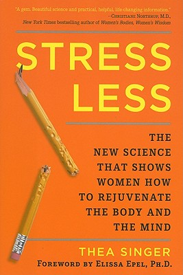 Stress Less: The New Science That Shows Women How to Rejuvenate the Bodyand the Mind Cover Image