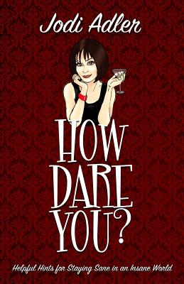 How Dare You?: Helpful Hints for Staying Sane in an Insane World (Auntie Jodi's Helpful Hints #1) Cover Image