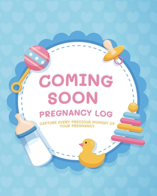 Coming Soon Pregnancy Log: Capture Every Precious Moment of Your Pregnancy Cover Image