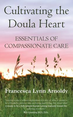 Cultivating the Doula Heart: Essentials of Compassionate Care Cover Image