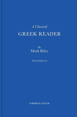 A Classical Greek Reader: With Additions, a New Introduction and Disquisition on Greek Fonts. Cover Image