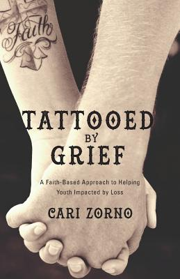 Tattooed by Grief: A Faith-Based Approach to Helping Youth Impacted by Loss Cover Image