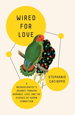 Wired for Love: A Neuroscientist's Journey Through Romance, Loss, and the Essence of Human Connection Cover Image