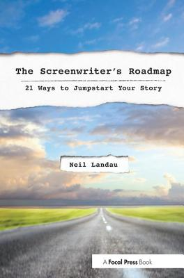 The Screenwriter's Roadmap: 21 Ways to Jumpstart Your Story Cover Image