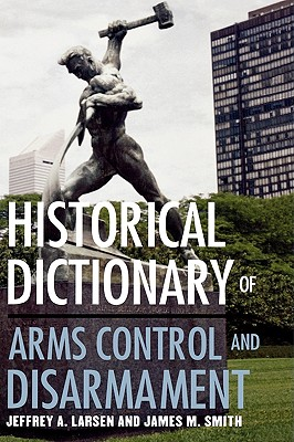Historical Dictionary of Arms Control and Disarmament (Historical Dictionaries of War #28) Cover Image