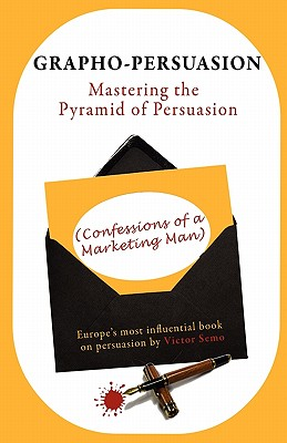 Grapho-Persuasion: Mastering the Pyramid of Persuasion (Confessions of a Marketing Man) Cover Image