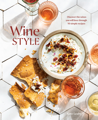 Wine Style: Discover the Wines You Will Love Through 50 Simple Recipes Cover Image