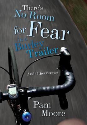 Cover for There's No Room for Fear in a Burley Trailer