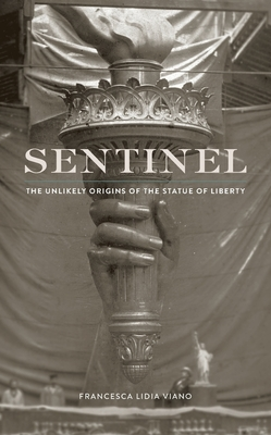 Sentinel: The Unlikely Origins of the Statue of Liberty Cover Image