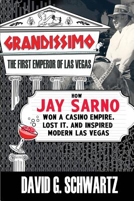 Grandissimo: The First Emperor of Las Vegas: How Jay Sarno Won a Casino Empire, Lost It, and Inspired Modern Las Vegas Cover Image