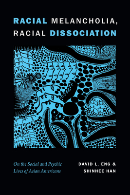 Racial Melancholia, Racial Dissociation: On the Social and Psychic Lives of Asian Americans Cover Image