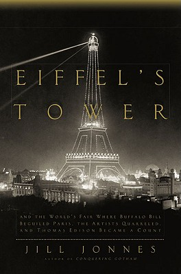 Eiffel's Tower: And the World's Fair Where Buffalo Bill Beguiled Paris, theArtists Quarreled, and Thomas Edison Became a Count Cover Image