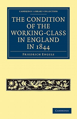 The Condition of the Working-Class in England in 1844: With Preface Written in 1892 (Cambridge Library Collection - British and Irish History) Cover Image