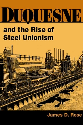 Cover for Duquesne and the Rise of Steel Unionism (Working Class in American History)