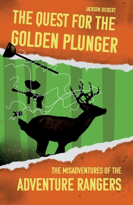 The Quest for the Golden Plunger: The Misadventures of the Adventure Rangers Cover Image