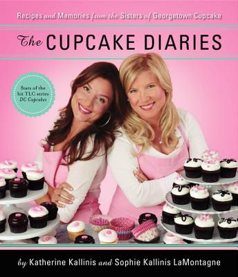 The Cupcake Diaries: Recipes and Memories from the Sisters of Georgetown Cupcake Cover Image