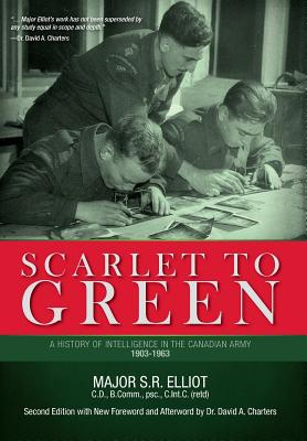 Scarlet to Green: A History of Intelligence in the Canadian Army 1903-1963 Cover Image