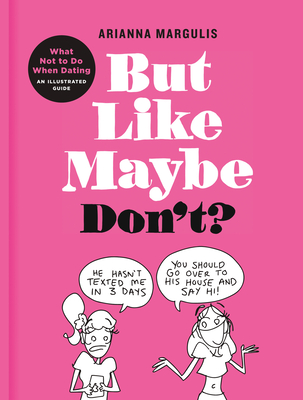 But Like Maybe Don't?: What Not to Do When Dating: An Illustrated Guide Cover Image