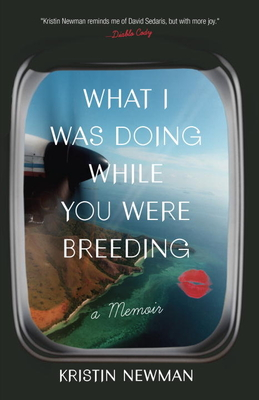 What I Was Doing While You Were Breeding: A Memoir Cover Image