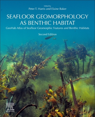 Seafloor Geomorphology as Benthic Habitat: Geohab Atlas of Seafloor Geomorphic Features and Benthic Habitats Cover Image