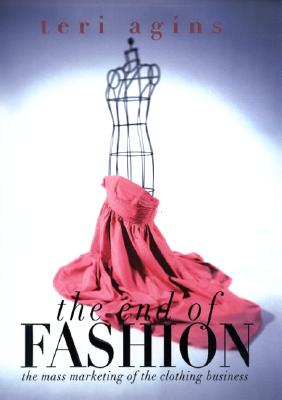 The End of Fashion: The Mass Marketing Of The Clothing Business Cover Image