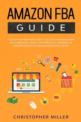Amazon: FBA Guide A step by step beginners guide to Selling on Amazon using Retail Arbitrage. Create your Personal eCommerce t Cover Image